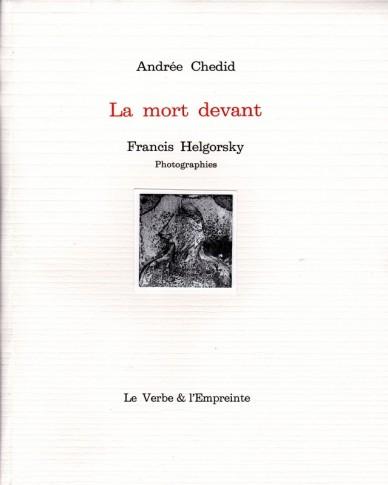 ANDREE CHEDID - FRANCIS HELGORSKY - LA MORT DEVANT -